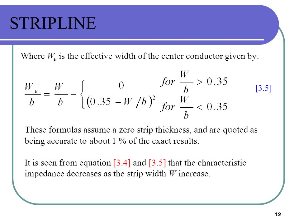 STRIPLINE Where We is the effective width of the center conductor given by: [3.5]